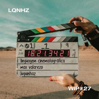 WIP #27 - Linguagem cinematográfica para filmmakers com Max Valarezo