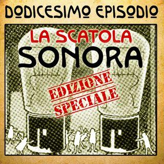 Episodio 12 - La scatola sonora (Edizione Speciale) - Finale di Stagione