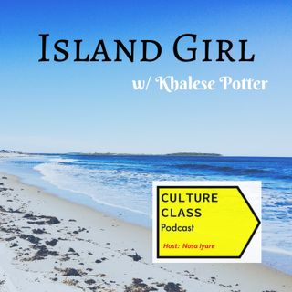 Ep 019- Island Girl (w/ Khalese Potter)