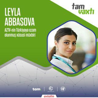 AZTV-nin Türkiyəyə ezam olunmuş xüsusi müxbiri Leyla Abbasova ilə müsahibə | Tam vaxtı #119