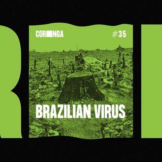 #35 - Brazilian Virus