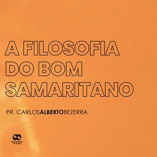 A FILOSOFIA DO BOM SAMARITANO // pr. Carlos Alberto Bezerra