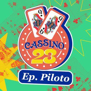 Cassino 23 - Episódio Piloto
