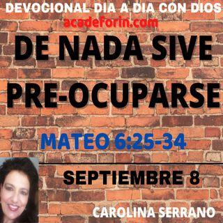 DE NADA SIRVE PRE-OCUPARSE