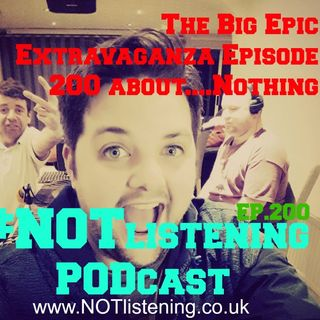 Ep.200 - The Big Epic Extravaganza Episode 200 about....Nothing