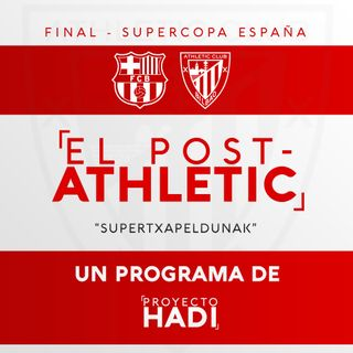 "El Post-Athletic - Final Supercopa de España FCB-ATH | ""SUPERTXAPELDUNAK"""