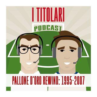 Ep. 12 - Pallone d'oro rewind: 1995-2007