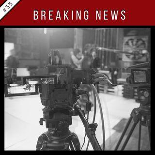 EP33: Breaking News