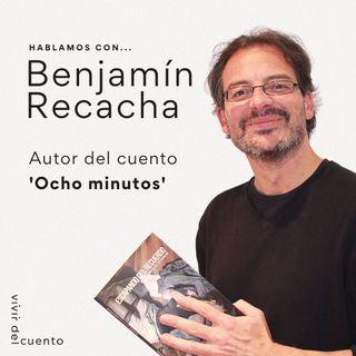 Hablamos con Benjamín Recacha, autor de 'Ocho minutos'