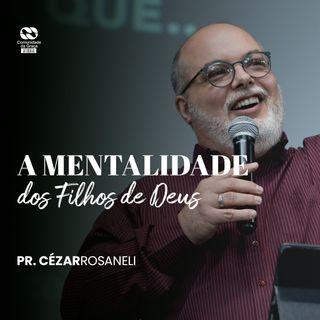 A mentalidade dos filhos de Deus // pr. Cézar Rosaneli