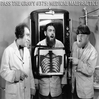 Pass The Gravy #375: Medical Malpractice