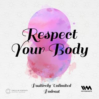 Ep. 82: Respect Your body