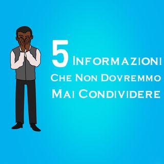 5 Informazioni Che Non Dovremmo Mai Condividere
