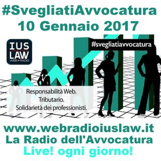 Martedì, 10 Gennaio 2017 - #SvegliatiAvvocatura - LIVE