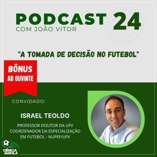 Ep. 24: Israel Teoldo | A Tomada de Decisão no Futebol