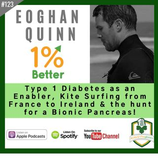 Eoghan Quinn - Type 1 Diabetes as an Enabler, Kite Surfing from France to Ireland & the Hunt for a Bionic Pancreas! - EP123