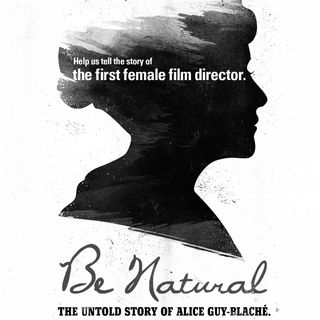 Special Report: Be Natural: The Untold Story of Alice Guy-Blaché  (2018)