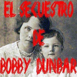 Ep 26 - El Secuestro De Bobby Dunbar