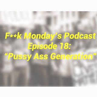 "Episode 18 - ""Pussy Ass Generation"""