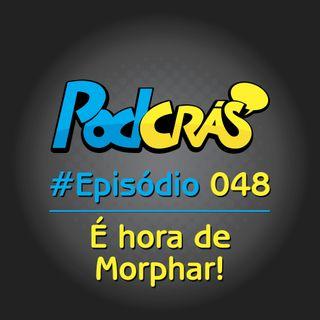 048 - É hora de morphar!