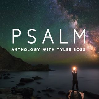 Psalm Anthology With Tyler Boss