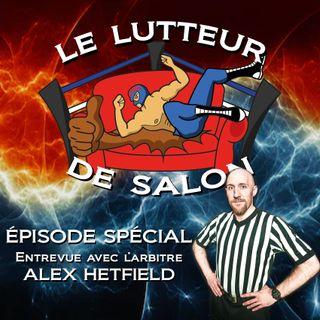 Episode Entrevue : l'arbitre indépendant Alex Hetfield