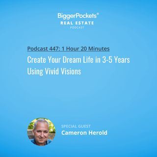 447: Create Your Dream Life in 3-5 Years Using Vivid Visions with Cameron Herold