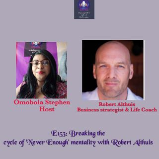 E153: Breaking The ' Cycle Of Never Enough' Mentality With Roberts Althuis