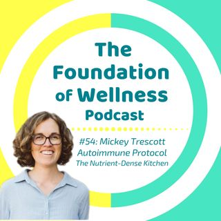#54: Autoimmune Protocol w/ Mickey Trescott, The Nutrient-Dense Kitchen