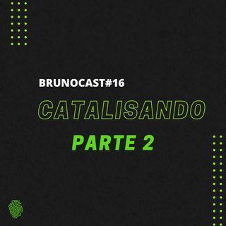 BrunoCast #16-Catalisando Parte 2