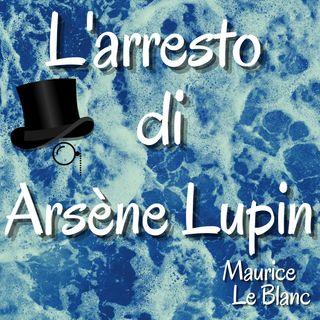 Lupin ladro gentiluomo - L'arresto di Arsène Lupin - Maurice Leblanc