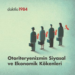 Otoriteryenizmin Siyasal ve Ekonomik Kökenleri | Berk Esen & Enes Özkan | Varsayılan Ekonomi #16