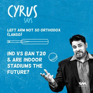 Ep. 448: LANSO - IND vs BAN T20 & Are Indoor Stadiums the Future?