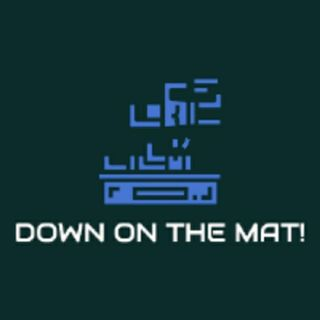 Episode 6 - DOWN On The MAT!