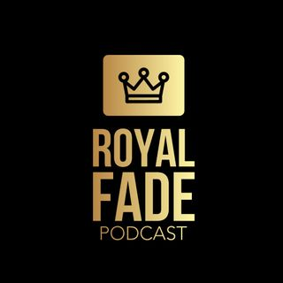 Royal Fade Podcast Ep 009 Da Negro Whisperer Part I