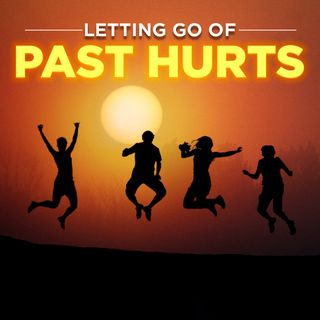 #330 Happiness - Letting Go of Past Hurts