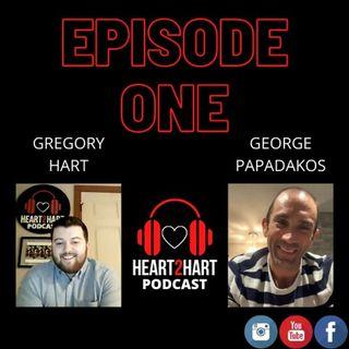 Heart2HartPodcast Ep. 1 W/ George Papadakos