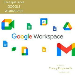 Episodio 19 - Que Es Y Para Que Sirve Google WorkSpace