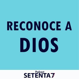 RECONOCE A DIOS - PODCAST SETENTA SIETE