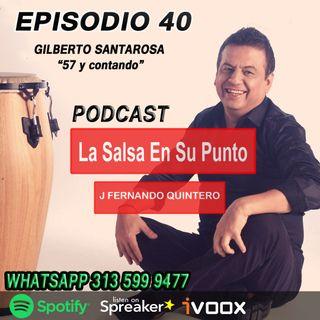 "EPISODIO 40-GILBERTO SANTAROSA ""57 Y Contando"""