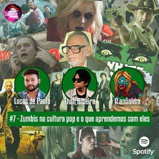 #7 - Zumbis na cultura pop e o que aprendemos com eles