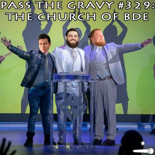 Pass The Gravy #329: The Church of BDE