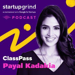 Motivating People to Move — Payal Kadakia (Founder + Executive Chairman, ClassPass)