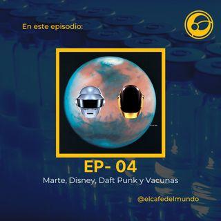 Episodio 4 |Marte, Disney, Daft Punk y Vacunas
