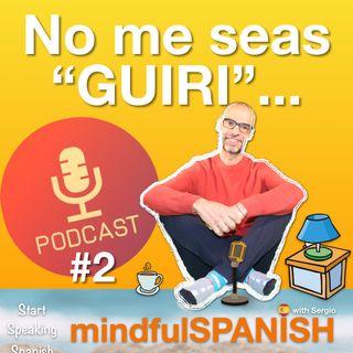 "2.- NO ME SEAS ""GUIRI""..."