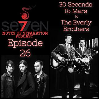 Episode 26 - Thirty Seconds To Mars to The Everly Brothers