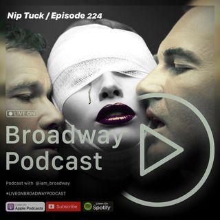 Nip Tuck  - Episode 224 | #LiveOnBroadwayPodcast
