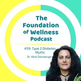 #59: Type 2 Diabetes Myths, Holistic Reversal, Carbohydrate Dangers with Nicki Steinberger, PhD