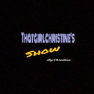 Episode 12- THATgirlCHRISTINE's show