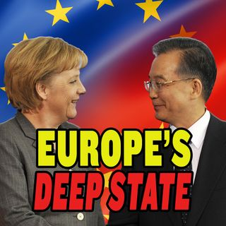 #99 Europe's Financial Deep State LOVES China